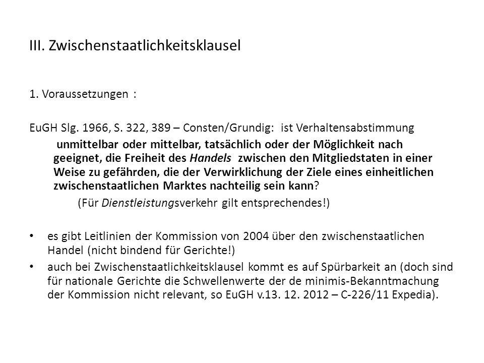 III. Zwischenstaatlichkeitsklausel 1. Voraussetzungen : EuGH Slg. 1966, S. 322, 389 – Consten/Grundig: ist Verhaltensabstimmung unmittelbar oder mitte
