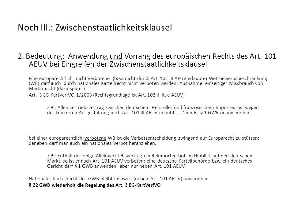 Noch III.: Zwischenstaatlichkeitsklausel 2. Bedeutung: Anwendung und Vorrang des europäischen Rechts des Art. 101 AEUV bei Eingreifen der Zwischenstaa
