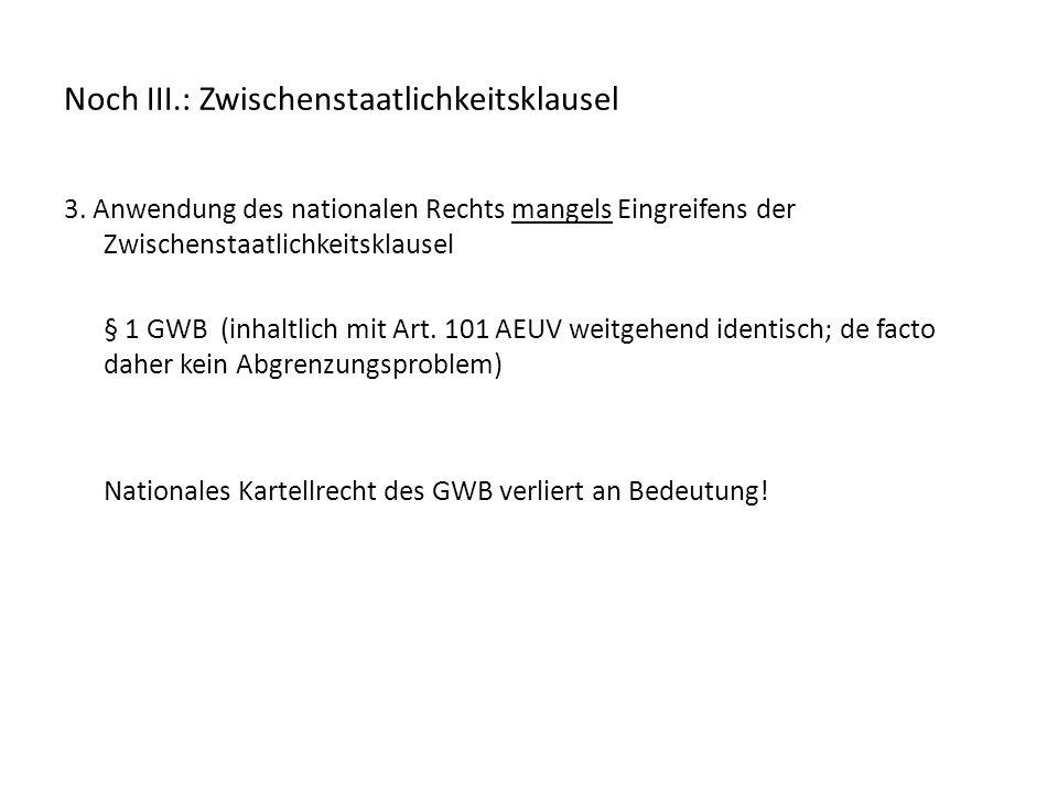 Noch III.: Zwischenstaatlichkeitsklausel 3. Anwendung des nationalen Rechts mangels Eingreifens der Zwischenstaatlichkeitsklausel § 1 GWB (inhaltlich