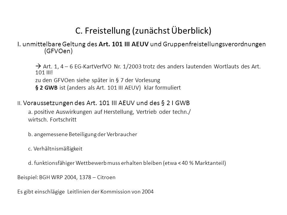 C. Freistellung (zunächst Überblick) I. unmittelbare Geltung des Art. 101 III AEUV und Gruppenfreistellungsverordnungen (GFVOen) Art. 1, 4 – 6 EG-Kart