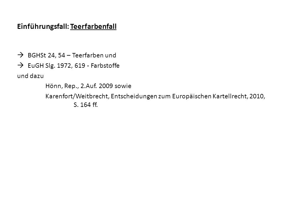 Einführungsfall: Teerfarbenfall BGHSt 24, 54 – Teerfarben und EuGH Slg. 1972, 619 - Farbstoffe und dazu Hönn, Rep., 2.Auf. 2009 sowie Karenfort/Weitbr