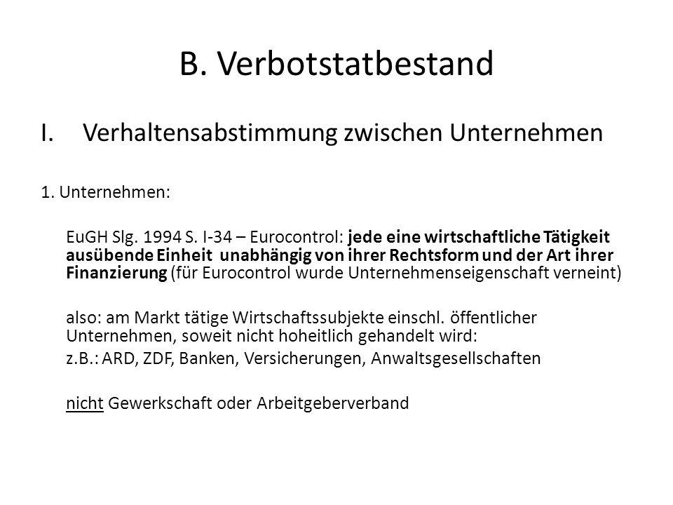B. Verbotstatbestand I.Verhaltensabstimmung zwischen Unternehmen 1. Unternehmen: EuGH Slg. 1994 S. I-34 – Eurocontrol: jede eine wirtschaftliche Tätig