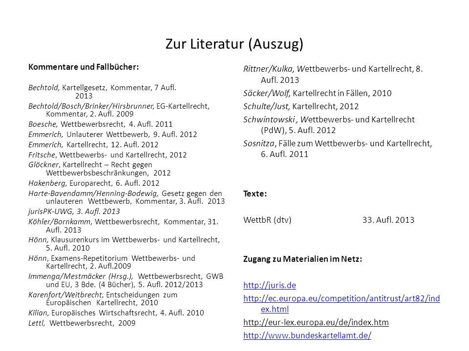 Zur Literatur (Auszug) Kommentare und Fallbücher: Bechtold, Kartellgesetz, Kommentar, 7 Aufl. 2013 Bechtold/Bosch/Brinker/Hirsbrunner, EG-Kartellrecht