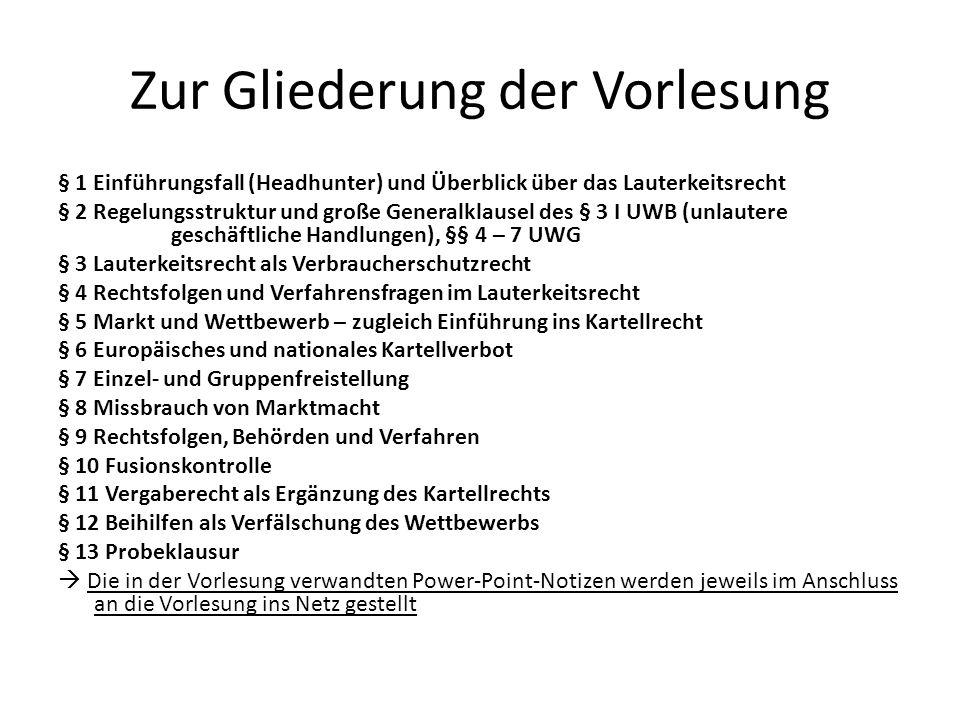Zur Gliederung der Vorlesung § 1 Einführungsfall (Headhunter) und Überblick über das Lauterkeitsrecht § 2 Regelungsstruktur und große Generalklausel d
