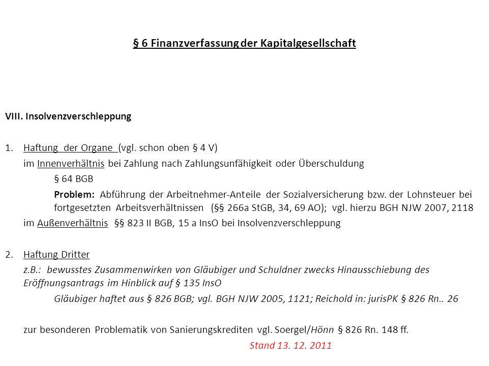 § 6 Finanzverfassung der Kapitalgesellschaft VIII. Insolvenzverschleppung 1.Haftung der Organe (vgl. schon oben § 4 V) im Innenverhältnis bei Zahlung