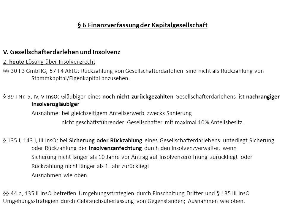 § 6 Finanzverfassung der Kapitalgesellschaft V. Gesellschafterdarlehen und Insolvenz 2. heute Lösung über Insolvenzrecht §§ 30 I 3 GmbHG, 57 I 4 AktG: