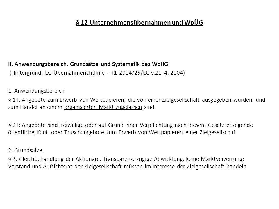 § 12 Unternehmensübernahmen und WpÜG II. Anwendungsbereich, Grundsätze und Systematik des WpHG (Hintergrund: EG-Übernahmerichtlinie – RL 2004/25/EG v.