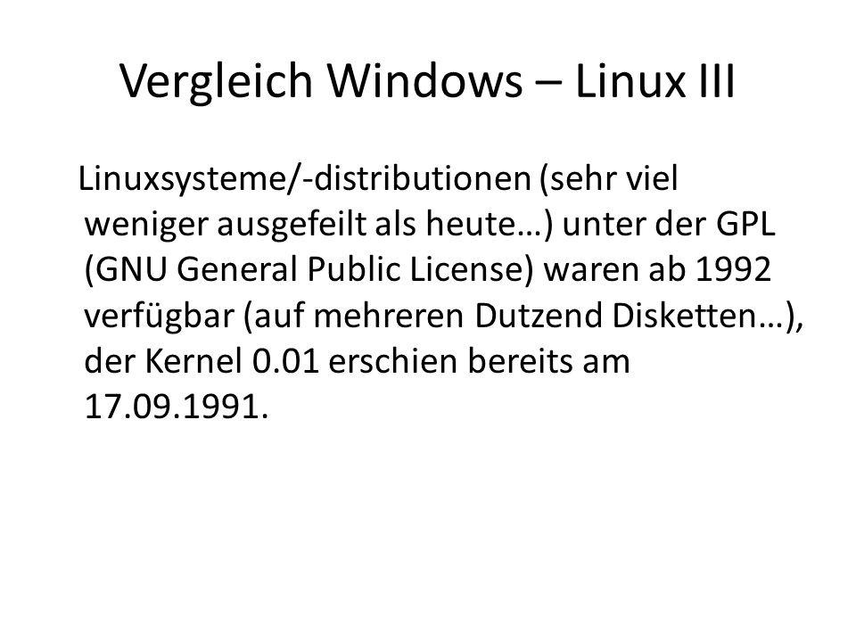 Vergleich Windows – Linux III Linuxsysteme/-distributionen (sehr viel weniger ausgefeilt als heute…) unter der GPL (GNU General Public License) waren