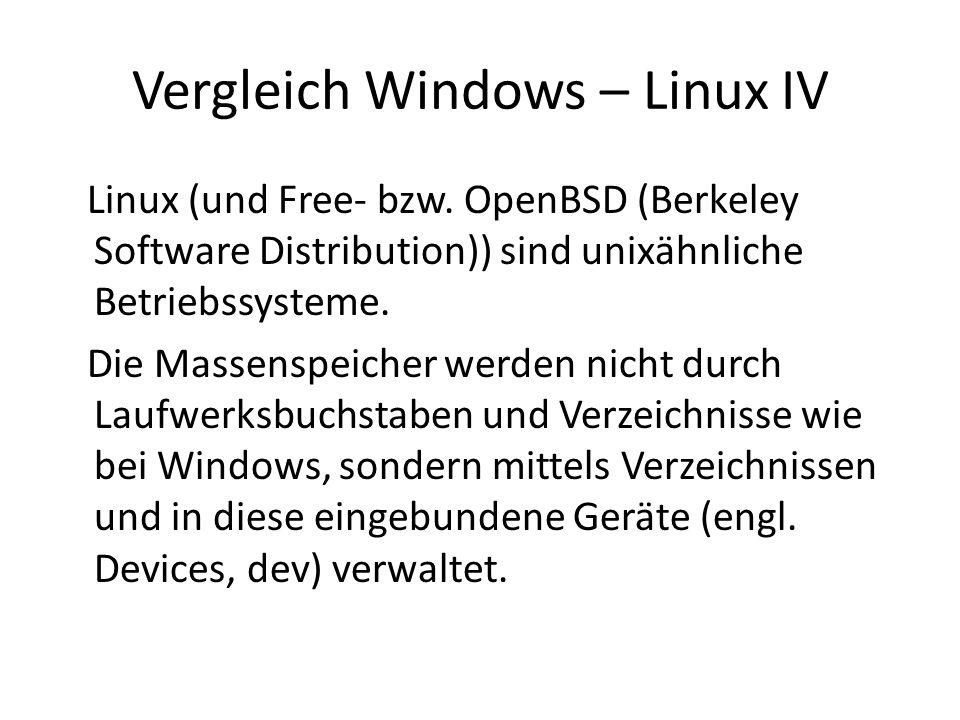 Vergleich Windows – Linux IV Linux (und Free- bzw. OpenBSD (Berkeley Software Distribution)) sind unixähnliche Betriebssysteme. Die Massenspeicher wer