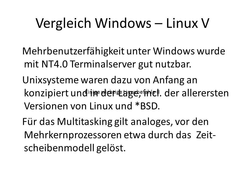 Vergleich Windows – Linux V Mehrbenutzerfähigkeit unter Windows wurde mit NT4.0 Terminalserver gut nutzbar. Unixsysteme waren dazu von Anfang an konzi