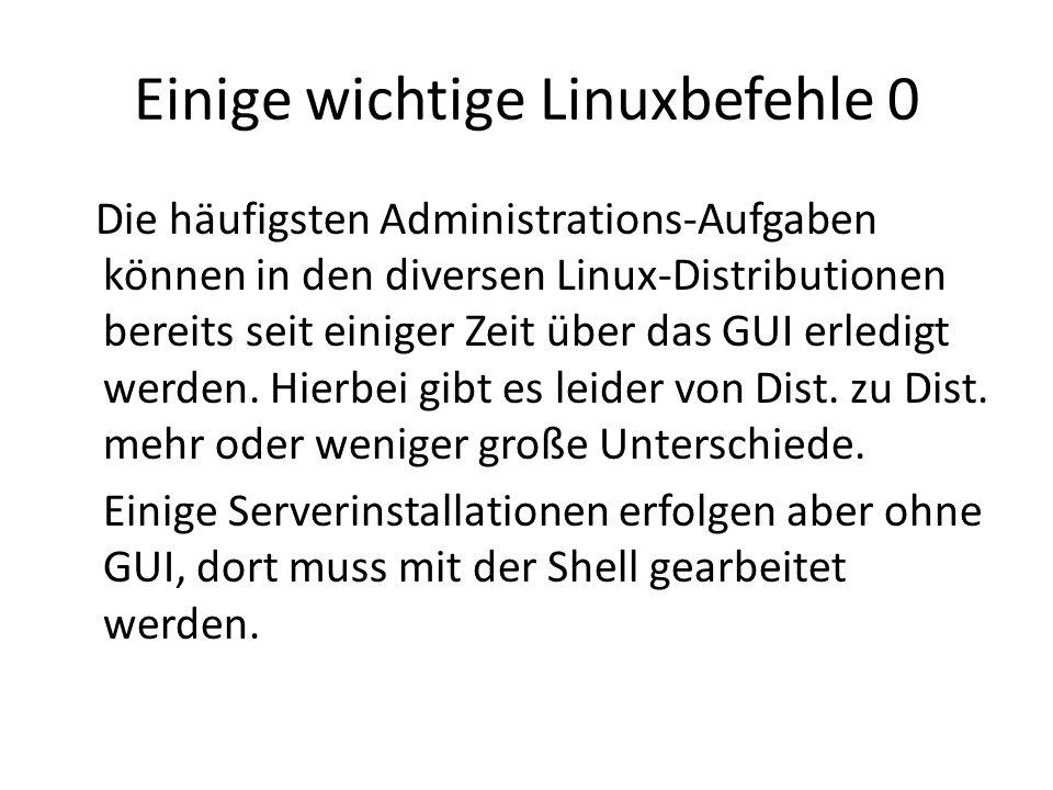 Einige wichtige Linuxbefehle 0 Die häufigsten Administrations-Aufgaben können in den diversen Linux-Distributionen bereits seit einiger Zeit über das