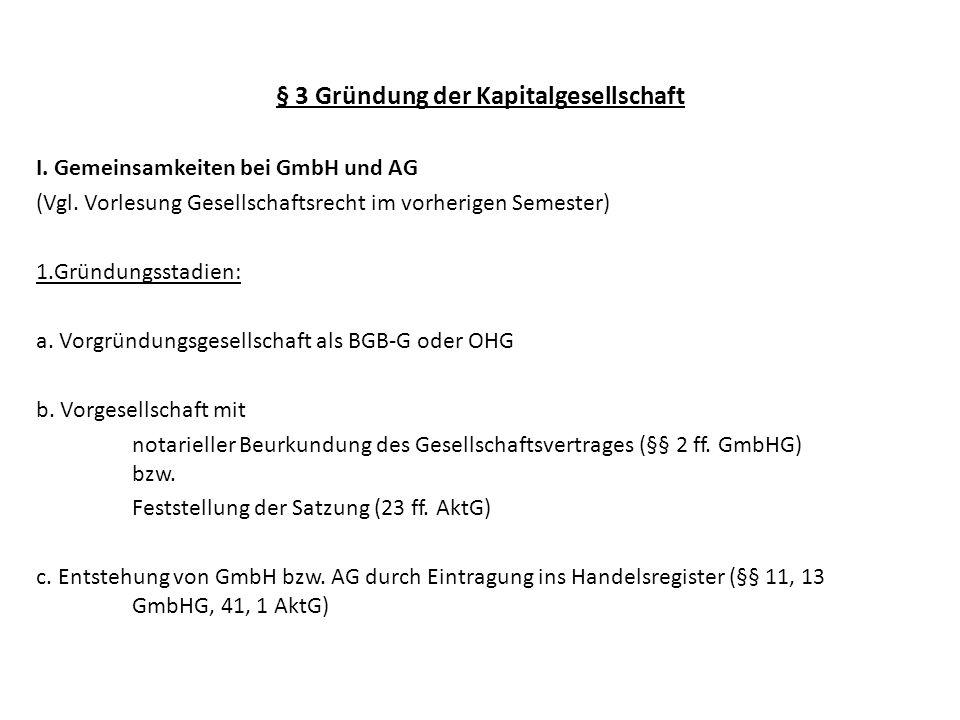 § 3 Gründung der Kapitalgesellschaft I. Gemeinsamkeiten bei GmbH und AG (Vgl. Vorlesung Gesellschaftsrecht im vorherigen Semester) 1.Gründungsstadien: