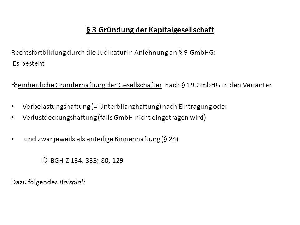 § 3 Gründung der Kapitalgesellschaft Rechtsfortbildung durch die Judikatur in Anlehnung an § 9 GmbHG: Es besteht einheitliche Gründerhaftung der Gesel