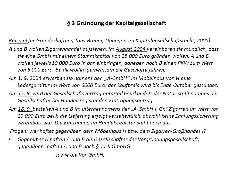 § 3 Gründung der Kapitalgesellschaft Beispiel für Gründerhaftung (aus Brauer, Übungen im Kapitalgesellschaftsrecht, 2005): A und B wollen Zigarrenhand