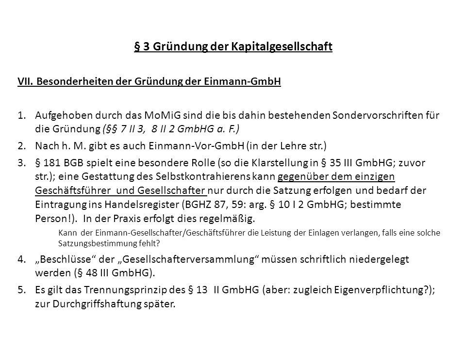 § 3 Gründung der Kapitalgesellschaft VII. Besonderheiten der Gründung der Einmann-GmbH 1.Aufgehoben durch das MoMiG sind die bis dahin bestehenden Son