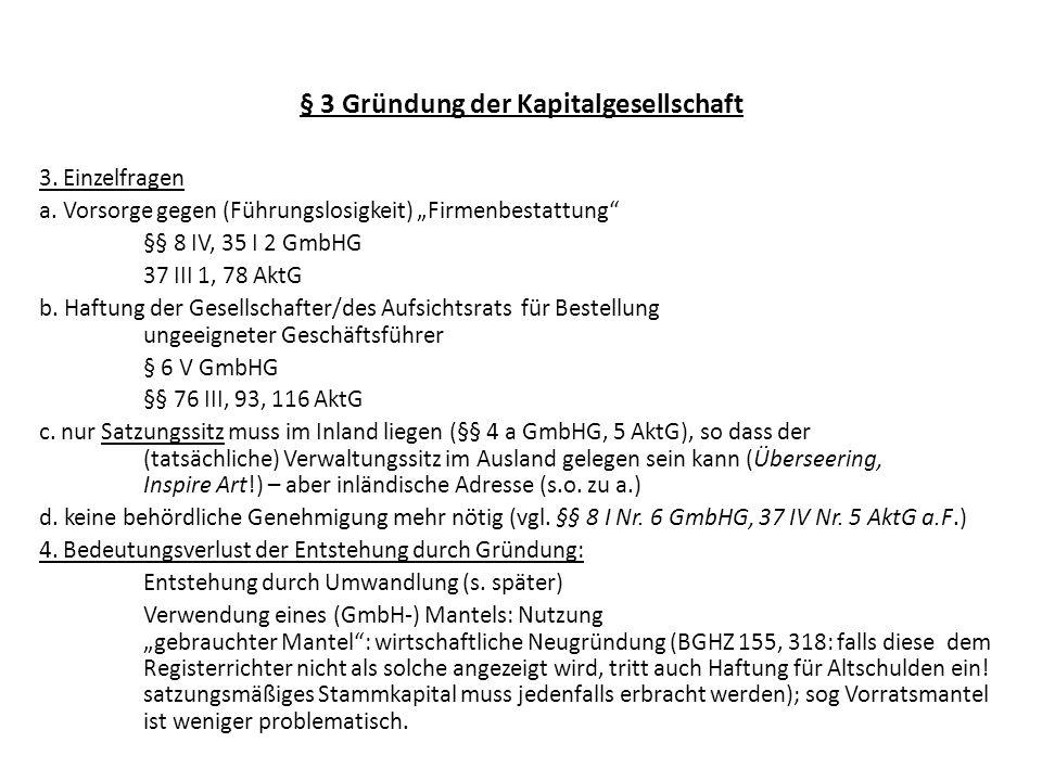 § 3 Gründung der Kapitalgesellschaft Fortsetzung Beispiel für Gründerhaftung Variante 4 (Ergänzung) : D war alleiniger Geschäftsführer.