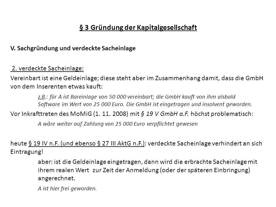 § 3 Gründung der Kapitalgesellschaft V. Sachgründung und verdeckte Sacheinlage 2. verdeckte Sacheinlage: Vereinbart ist eine Geldeinlage; diese steht