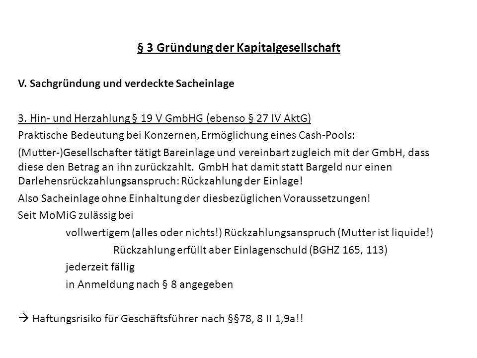 § 3 Gründung der Kapitalgesellschaft V. Sachgründung und verdeckte Sacheinlage 3. Hin- und Herzahlung § 19 V GmbHG (ebenso § 27 IV AktG) Praktische Be