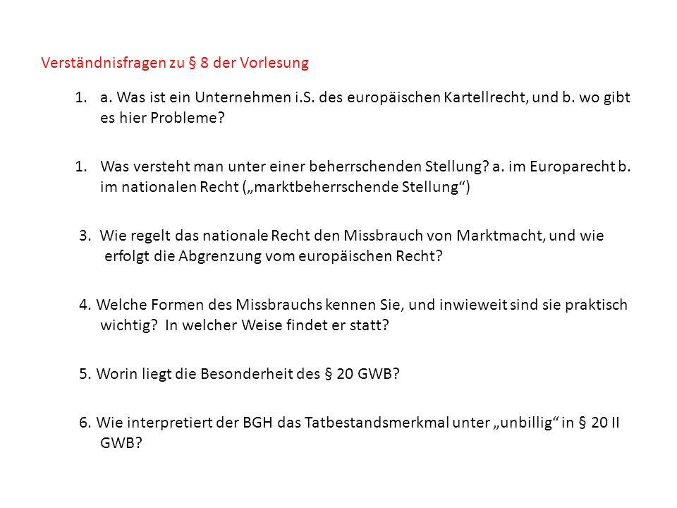 Verständnisfragen zu § 8 der Vorlesung 1.a. Was ist ein Unternehmen i.S. des europäischen Kartellrecht, und b. wo gibt es hier Probleme? 1.Was versteh