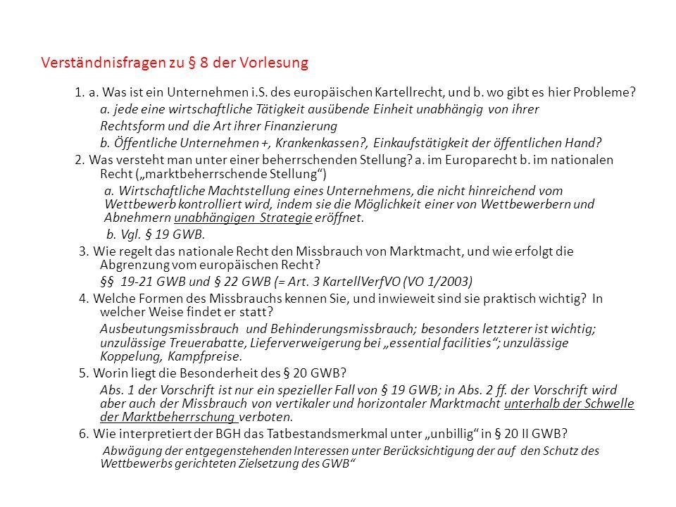 Verständnisfragen zu § 8 der Vorlesung 1. a. Was ist ein Unternehmen i.S. des europäischen Kartellrecht, und b. wo gibt es hier Probleme? a. jede eine