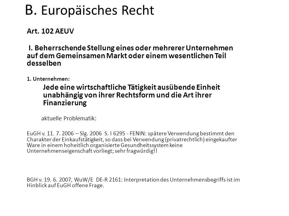 B. Europäisches Recht Art. 102 AEUV I. Beherrschende Stellung eines oder mehrerer Unternehmen auf dem Gemeinsamen Markt oder einem wesentlichen Teil d