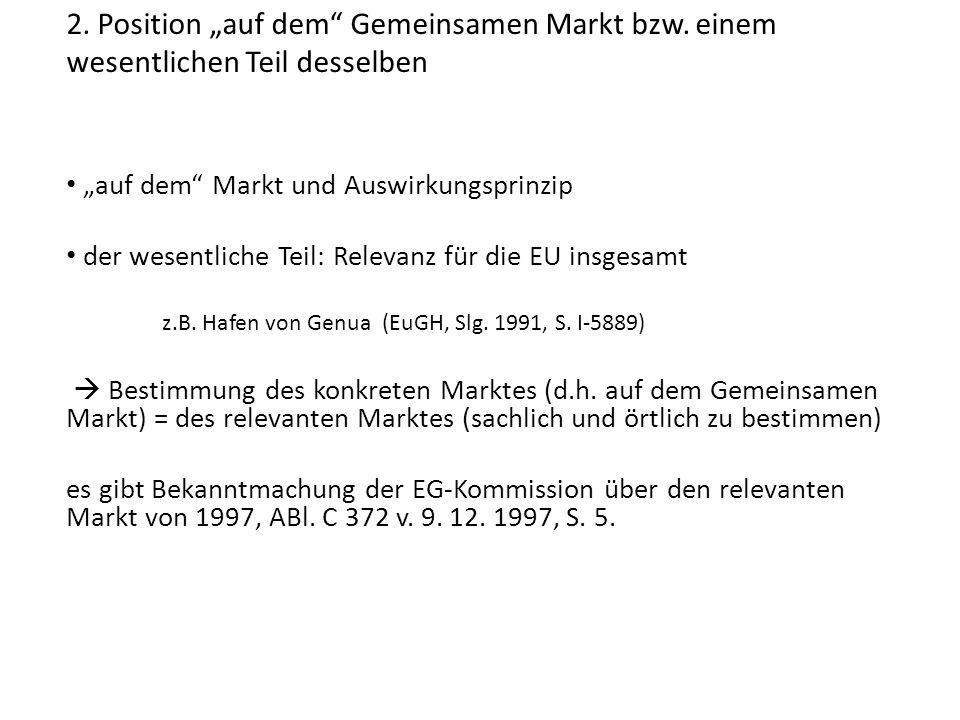 2. Position auf dem Gemeinsamen Markt bzw. einem wesentlichen Teil desselben auf dem Markt und Auswirkungsprinzip der wesentliche Teil: Relevanz für d