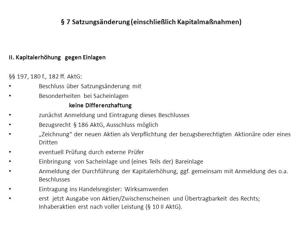 § 7 Satzungsänderung (einschließlich Kapitalmaßnahmen) II. Kapitalerhöhung gegen Einlagen §§ 197, 180 f., 182 ff. AktG: Beschluss über Satzungsänderun