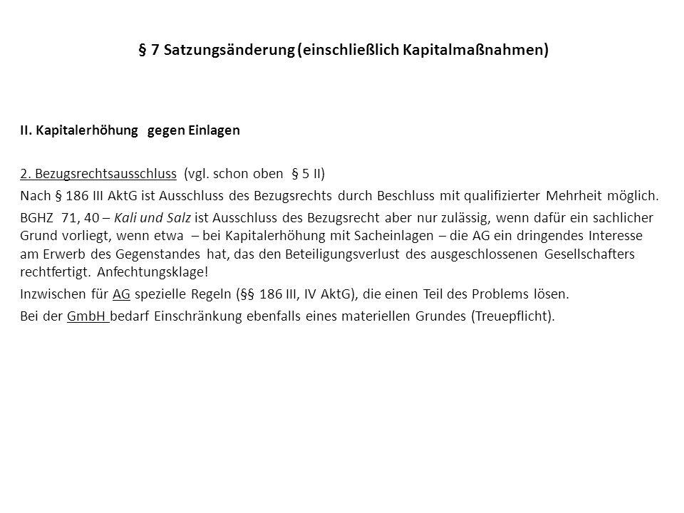 § 7 Satzungsänderung (einschließlich Kapitalmaßnahmen) II. Kapitalerhöhung gegen Einlagen 2. Bezugsrechtsausschluss (vgl. schon oben § 5 II) Nach § 18