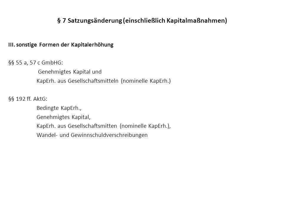 § 7 Satzungsänderung (einschließlich Kapitalmaßnahmen) III. sonstige Formen der Kapitalerhöhung §§ 55 a, 57 c GmbHG: Genehmigtes Kapital und KapErh. a