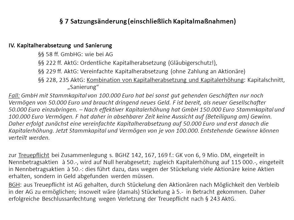 § 7 Satzungsänderung (einschließlich Kapitalmaßnahmen) IV. Kapitalherabsetzung und Sanierung §§ 58 ff. GmbHG: wie bei AG §§ 222 ff. AktG: Ordentliche