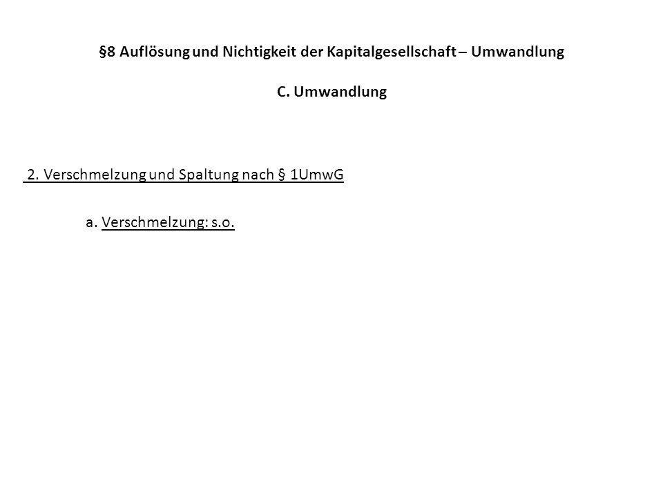 §8 Auflösung und Nichtigkeit der Kapitalgesellschaft – Umwandlung C. Umwandlung 2. Verschmelzung und Spaltung nach § 1UmwG a. Verschmelzung: s.o.