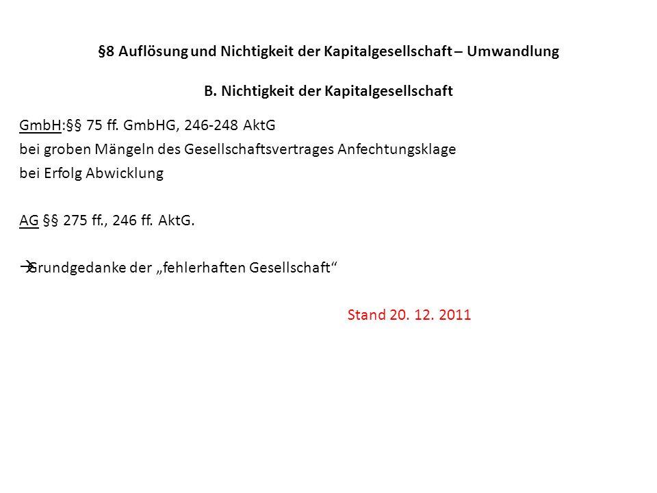 §8 Auflösung und Nichtigkeit der Kapitalgesellschaft – Umwandlung B. Nichtigkeit der Kapitalgesellschaft GmbH:§§ 75 ff. GmbHG, 246-248 AktG bei groben
