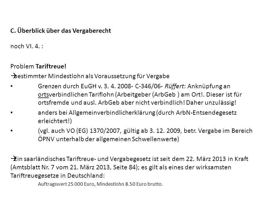 C. Überblick über das Vergaberecht noch VI. 4. : Problem Tariftreue! bestimmter Mindestlohn als Voraussetzung für Vergabe Grenzen durch EuGH v. 3. 4.