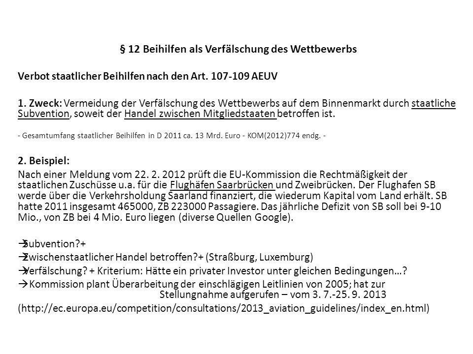 § 12 Beihilfen als Verfälschung des Wettbewerbs Verbot staatlicher Beihilfen nach den Art. 107-109 AEUV 1. Zweck: Vermeidung der Verfälschung des Wett
