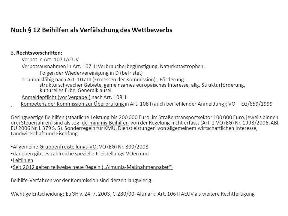 Noch § 12 Beihilfen als Verfälschung des Wettbewerbs 3. Rechtsvorschriften: Verbot in Art. 107 I AEUV Verbotsausnahmen in Art. 107 II: Verbraucherbegü