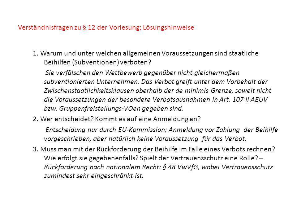 Verständnisfragen zu § 12 der Vorlesung; Lösungshinweise 1. Warum und unter welchen allgemeinen Voraussetzungen sind staatliche Beihilfen (Subventione