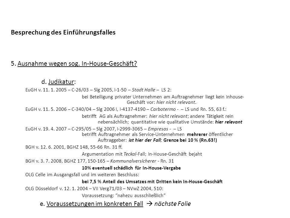 Besprechung des Einführungsfalles 5. Ausnahme wegen sog. In-House-Geschäft? d. Judikatur: EuGH v. 11. 1. 2005 – C-26/03 – Slg 2005, I-1-50 – Stadt Hal
