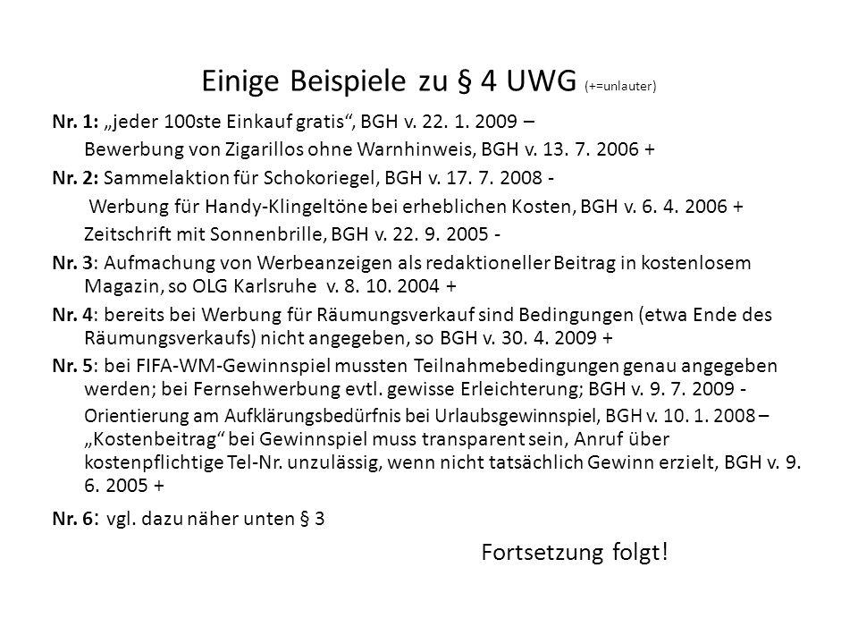 Einige Beispiele zu § 4 UWG (+=unlauter) Nr. 1: jeder 100ste Einkauf gratis, BGH v. 22. 1. 2009 – Bewerbung von Zigarillos ohne Warnhinweis, BGH v. 13