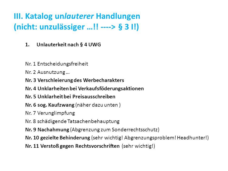 III. Katalog unlauterer Handlungen (nicht: unzulässiger …!! ----> § 3 I!) 1.Unlauterkeit nach § 4 UWG Nr. 1 Entscheidungsfreiheit Nr. 2 Ausnutzung … N