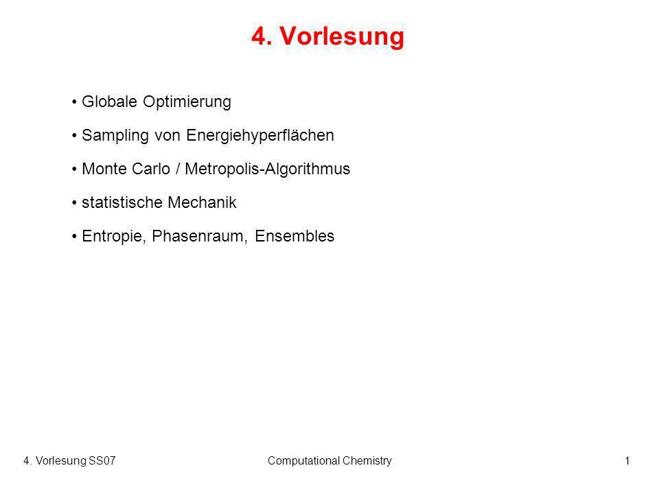 4. Vorlesung SS07Computational Chemistry1 4. Vorlesung Globale Optimierung Sampling von Energiehyperflächen Monte Carlo / Metropolis-Algorithmus stati