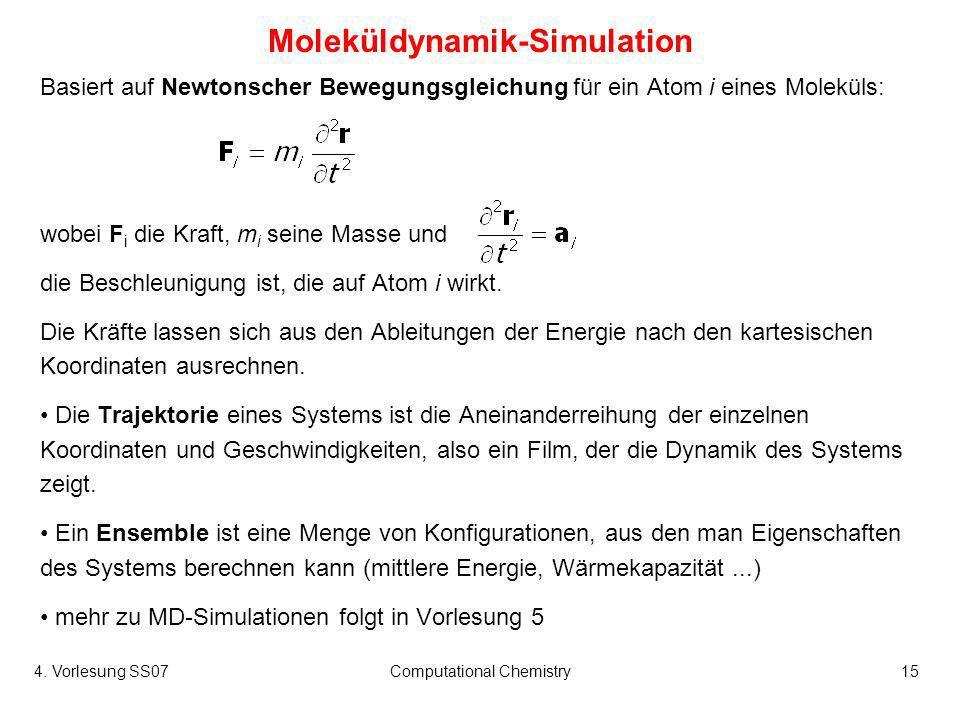 4. Vorlesung SS07Computational Chemistry15 Moleküldynamik-Simulation Basiert auf Newtonscher Bewegungsgleichung für ein Atom i eines Moleküls: wobei F