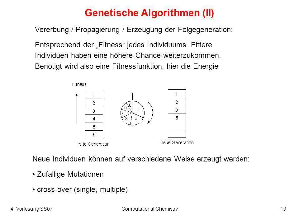 4. Vorlesung SS07Computational Chemistry19 Genetische Algorithmen (II) Vererbung / Propagierung / Erzeugung der Folgegeneration: Entsprechend der Fitn