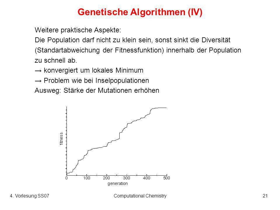 4. Vorlesung SS07Computational Chemistry21 Genetische Algorithmen (IV) Weitere praktische Aspekte: Die Population darf nicht zu klein sein, sonst sink