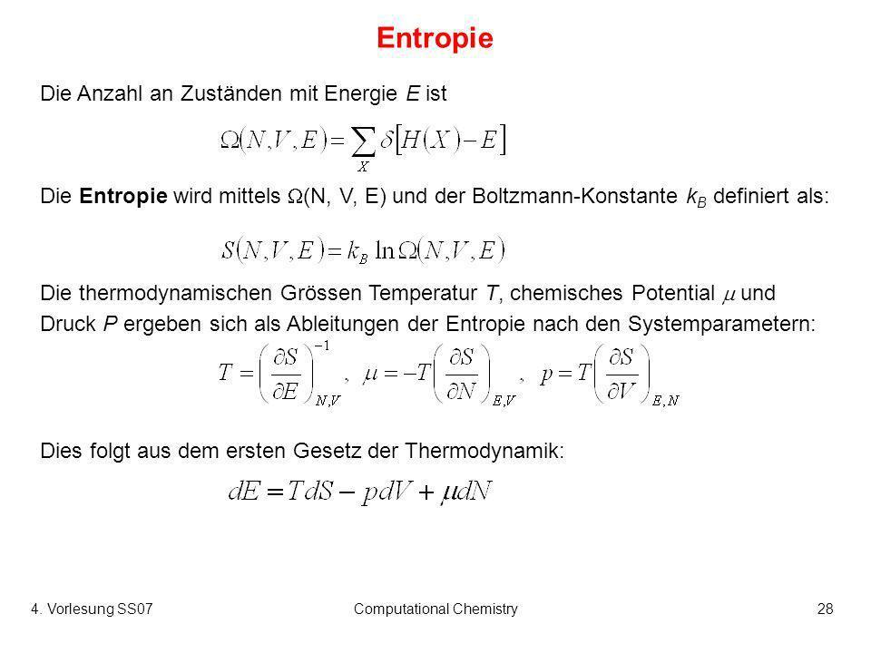 4. Vorlesung SS07Computational Chemistry28 Entropie Die Anzahl an Zuständen mit Energie E ist Die Entropie wird mittels (N, V, E) und der Boltzmann-Ko