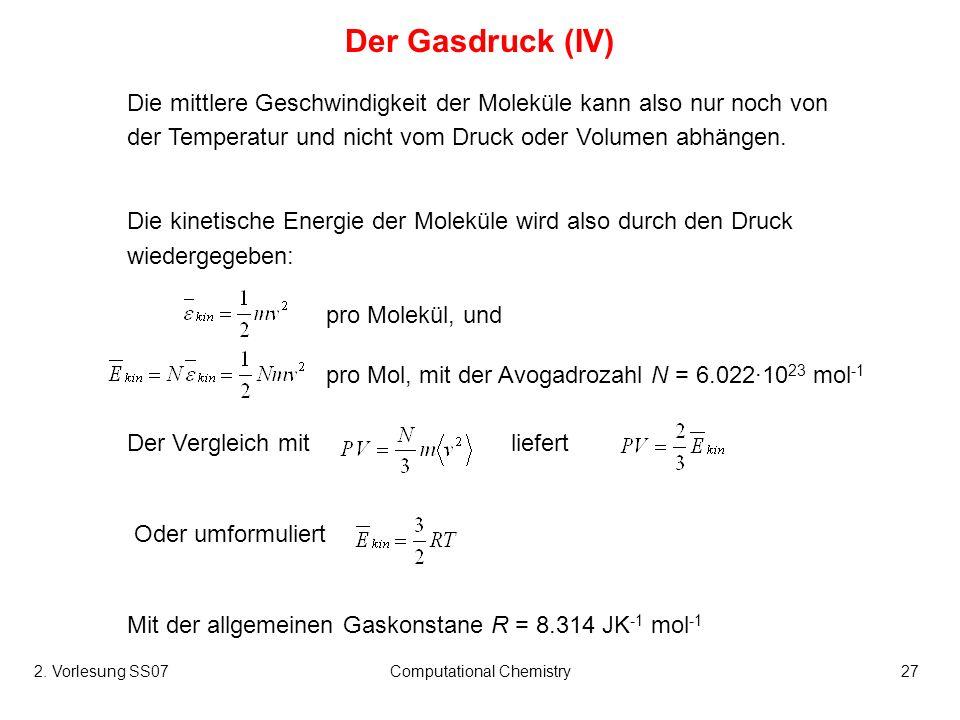 2. Vorlesung SS07Computational Chemistry27 Die mittlere Geschwindigkeit der Moleküle kann also nur noch von der Temperatur und nicht vom Druck oder Vo