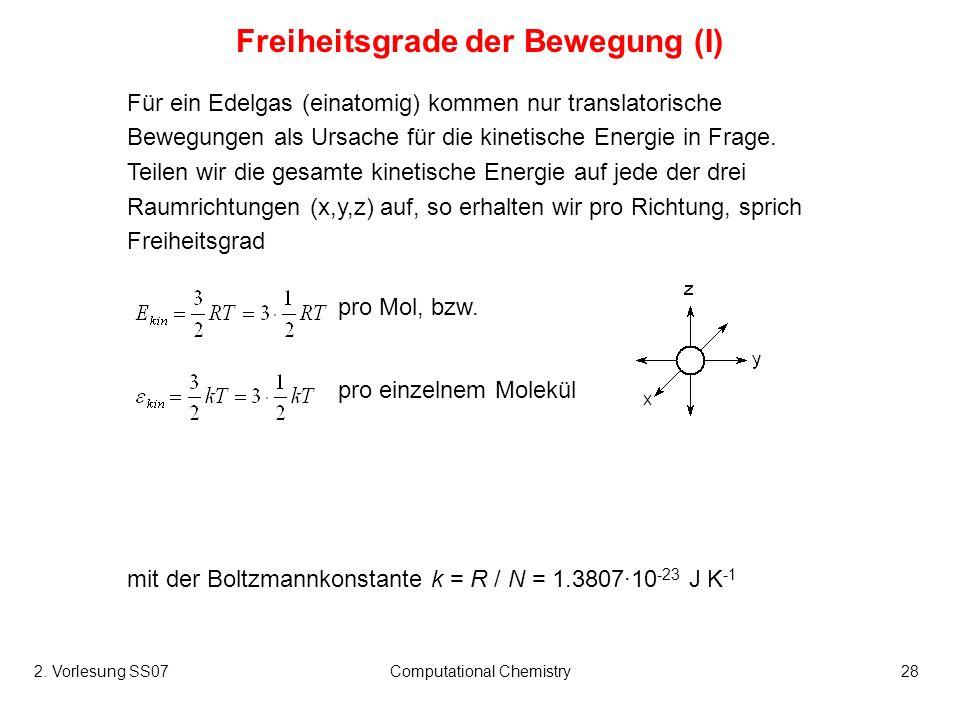 2. Vorlesung SS07Computational Chemistry28 Für ein Edelgas (einatomig) kommen nur translatorische Bewegungen als Ursache für die kinetische Energie in