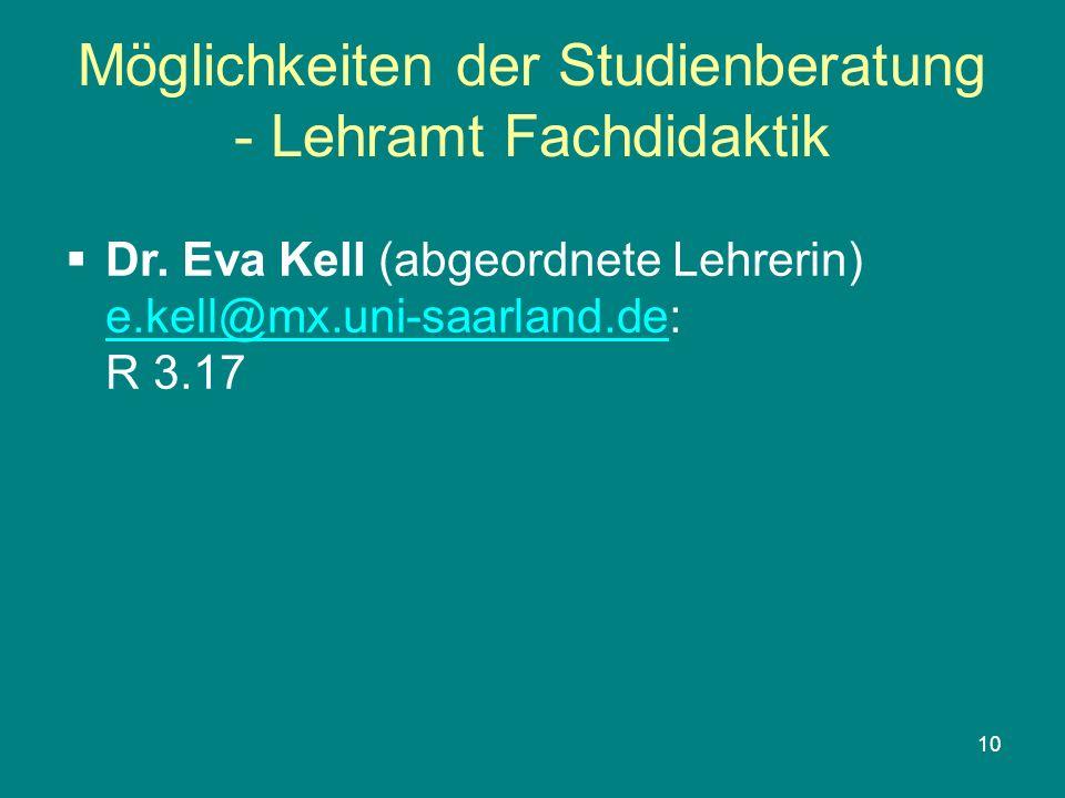 10 Möglichkeiten der Studienberatung - Lehramt Fachdidaktik Dr. Eva Kell (abgeordnete Lehrerin) e.kell@mx.uni-saarland.de: R 3.17 e.kell@mx.uni-saarla