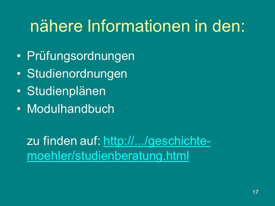 17 nähere Informationen in den: Prüfungsordnungen Studienordnungen Studienplänen Modulhandbuch zu finden auf: http://.../geschichte- moehler/studienbe