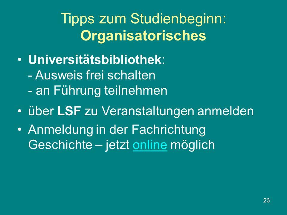 23 Tipps zum Studienbeginn: Organisatorisches Universitätsbibliothek: - Ausweis frei schalten - an Führung teilnehmen über LSF zu Veranstaltungen anme
