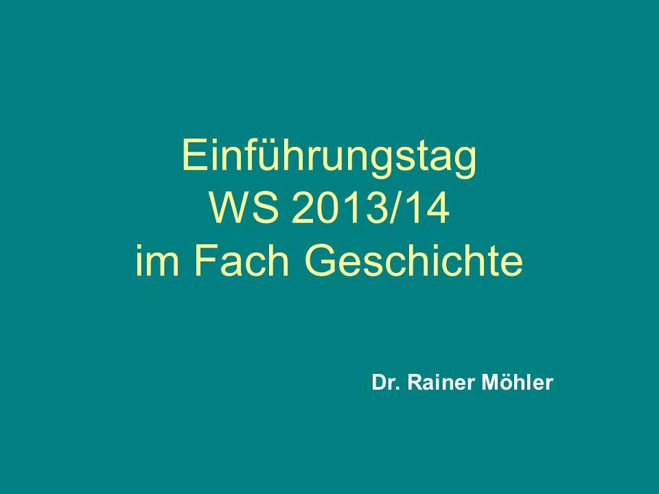 Einführungstag WS 2013/14 im Fach Geschichte Dr. Rainer Möhler